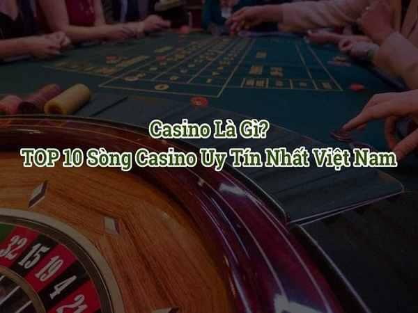 Top 10 sòng casino online uy tín nhất hiện nay